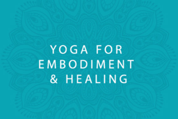 Yoga for Embodiment & Healing